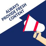 ALWAYS PROVIDE FRESH CONTENT Announcement. Hand Holding Megaphone With Speech Bubble royalty free illustration