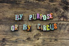 Purpose intention life circus accident typography. Letterpress intentional accidental design hard work plan planning focus training education wisdom knowledge stock photography