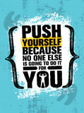 Push Yourself Because No One Else Is Going To Do It For You Creative Grunge Motivation Quote. Typography Vector Concept royalty free illustration