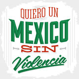 Quiero un Mexico sin violencia - I want a mexico without violence spanish text Stock Photos