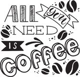 Quote. All you need is COFFEE. Hand drawn typography poster. For greeting cards, Valentine day, wedding, posters, prints or home d. Ecorations.Vector Royalty Free Stock Photo