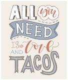 Quote. All you need is LOVE and TACOS. Hand drawn lettering poster. For greeting cards, Valentine day, wedding, posters, prints or vector illustration