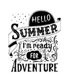 Hello summer, i m ready for adventure. Quote art, vector illustration. Hand drawn, Vintage design. EPS10. Quote art, vector illustration. Hello summer, i m ready Royalty Free Stock Image