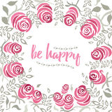 The quote be happy into the garden floral wreath made on hand painted roses. Hand drawn vintage collage frame with roses Stock Photography