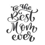 Quote Best mom ever. Excellent holiday card. Vector illustration on white background. Mother s Day. Modern hand. Lettering and calligraphy. For greeting card Stock Image
