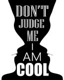 QUOTE DONT JUDGE ME I AM COOL. With white silhoutte and black background Stock Photo