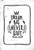 Quote. Dream big never quit. Grunge poster, motivation quote. Dream big never quit Stock Images