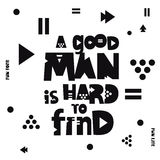 Quote - A good man is hard to find. Inscription - A good man is hard to find. Trend lettering. Vector print on white background with different geometric shapes Royalty Free Stock Photo