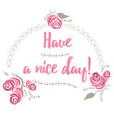 Quote have a nice day with hand painted pink roses and leaves. Label for holiday, invitations and greeting card.  Poster, banner, Stock Photography