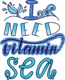 Quote i need vitamin sea. lettering vitamin sea. hand drawn vector illustration royalty free stock images