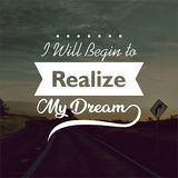 Quote. I will begin to realize my dream. Inspirational and motivational quotes and sayings about life, stock image