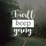 Quote. I will keep going. Inspirational and motivational  quotes and sayings about life,. Quote. Inspirational and motivational nquotes and sayings about life royalty free stock photography