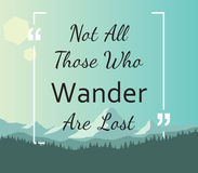 Quote - Not all those who wander are lost.  Royalty Free Stock Photography