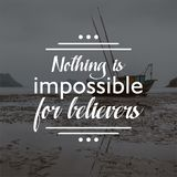 Quote. nothing is impossible for believers. Inspirational and motivational  quotes and sayings about life, royalty free stock image