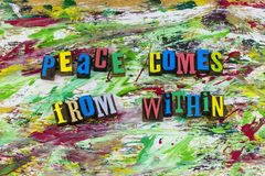 Peace comes from within message. Quote peace joy hope love comes from within you yourself mindfulness mind attitude calmness happiness serenity heart letterpress royalty free stock image
