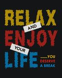 Relax and enjoy your life you deserve a break. vector image. Quote relax and enjoy your life you deserve a break, design element. typography vector image royalty free illustration