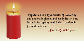 Quote About Reputation. This famous quote by James Lowell says 'Reputation is only a candle, of wavering uncertain flame, and easily blown out, but it is the Royalty Free Stock Photo