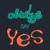 Quote Always say Yes. Trendy lettering. Black background. royalty free illustration