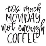 Quote Too much monday not enough coffee. Hand drawn typography poster. For greeting cards, posters, prints or home royalty free illustration