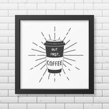 Quote typographical Background in realistic square. But first, coffee - Quote typographical Background in realistic square black frame on the brick wall Royalty Free Stock Photos