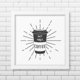 Quote typographical Background in realistic square. But first, coffee - Quote typographical Background in realistic square white frame on the brick wall Royalty Free Stock Images