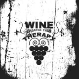 Quote typographical background. Wine cheaper than therapy. Quote typographical background about wine with illustration of grape . Template for card poster and royalty free illustration