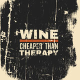 Quote typographical background. Wine cheaper than therapy. Quote typographical background about wine . Template for card poster and banner in vintage style stock illustration