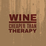 Quote typographical background. Wine cheaper than therapy. Quote typographical background about wine . Template for card poster and banner in vintage style vector illustration