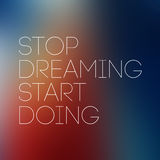 Quote Typographical Postr,Stop Dreaming Start Doing Stock Image