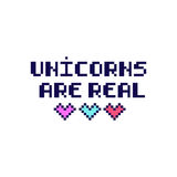Quote `Unicorns are real` in the eight bit style with hearts. It can be used for sticker, patch, phone case, poster, t-shirt, mug etc vector illustration