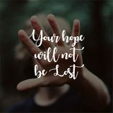 Quote. Your hope will not be lost. Inspirational and motivational quotes and sayings about life,. Quote. Inspirational and motivational stock image