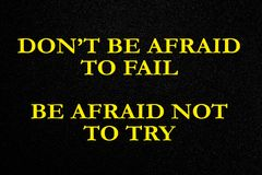 Quotes Don& x27;t be afraid to fail, be afraid not to try. royalty free stock photography
