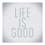 Quotes about life - life is good. Inspiration quotation - life is good Stock Images