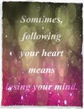 Quotes about life: Sometimes, following your heart means losing your mind. Stock Photos