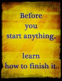Quotes about life: Before you start anything, learn how to finish it. Stock Images