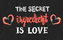 Quotes `The secret ingredient is love`. Calligraphy motivational poster for kitchen. Vector illustration of lettering phrase. Quotes `The secret ingredient is stock illustration