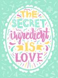 Quotes `The Secret Ingredient Is Love`. Calligraphy Motivational Poster For Kitchen. Vector Illustration Of Lettering Phrase. Royalty Free Stock Images
