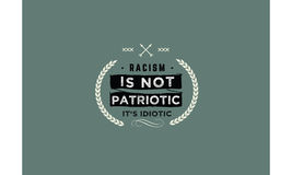 Racism. Is not patriotic its idiotic Stock Photography