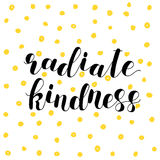 Radiate kindness. Lettering illustration. Great for postcards, prints and posters, greeting cards, home decor, apparel design and more Royalty Free Stock Photography
