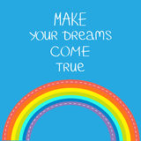 Rainbow in the sky. Make your dreams come true.  Quote motivation calligraphic inspiration phrase.  Lettering graphic background F. Lat design Vector Stock Photo