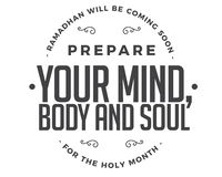 Ramadhan will be coming soon, prepare your mind, body and soul for the holy month