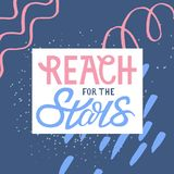 Reach for the stars. Hand drawn typography card. Hand lettered calligraphic design for poster, flyer, logo or blog. Inspirational vector typography. Artistic vector illustration