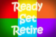 Ready Set Retire Concept. Text Stock Photos
