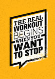 The Real Workout Begins When You Want To Stop. Sport And Fitness Gym Motivation Quote. Creative Vector royalty free illustration