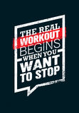 The Real Workout Begins When You Want To Stop. Sport And Fitness Gym Motivation Quote. Creative Vector vector illustration