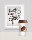Realistic Frame with can't leave without coffee text. Coffee Cup with Bean. Vector Illustration. Royalty Free Stock Image