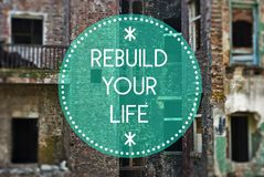 Rebuild your life, new beginning concept. Rebuild your life new beginning concept Royalty Free Stock Images