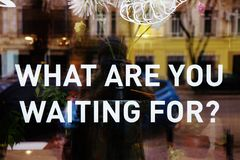 What are you waiting for? Concept of lifestyle text. royalty free stock photos