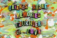 Friends share memories laughter love. Relationship friendship friend love laughter memory letterpress romance loving help helping kindness smile smiling special stock image