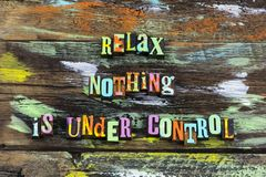 Relax everything nothing under control learn adventure unknown. Typography stress level stay calm peace  happy down everything right wrong success royalty free stock photo